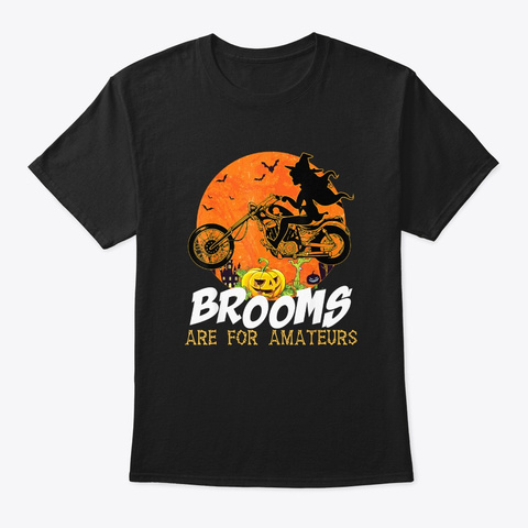 Brooms Are For Amateur Halloween Biker Black T-Shirt Front