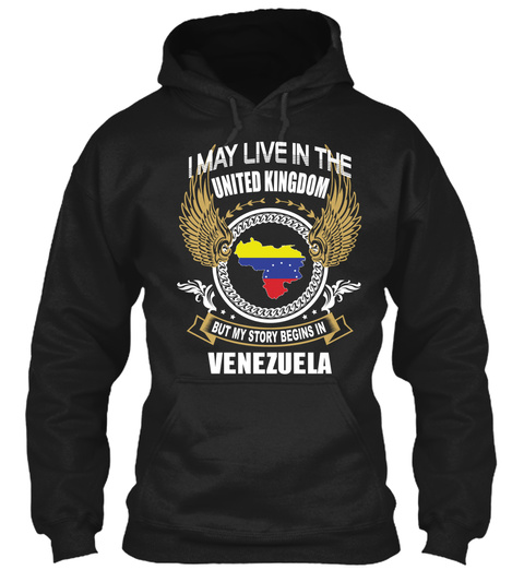 I May Live In United Kingdom But My Story Begins In Venezuela Black T-Shirt Front