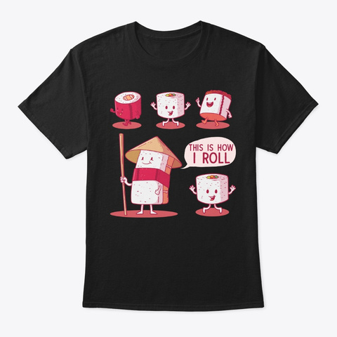 This Is How I Roll Sushi Cartoon Gift Black T-Shirt Front