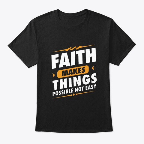 Faith Makes Things Possible  Black T-Shirt Front