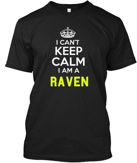 I Can't Keep Calm I'm A Raven Black T-Shirt Front