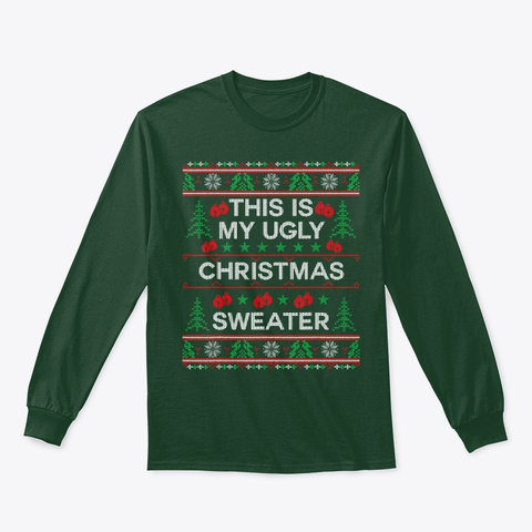 This Is My Ugly Christmas Sweater Funny  Forest Green T-Shirt Front