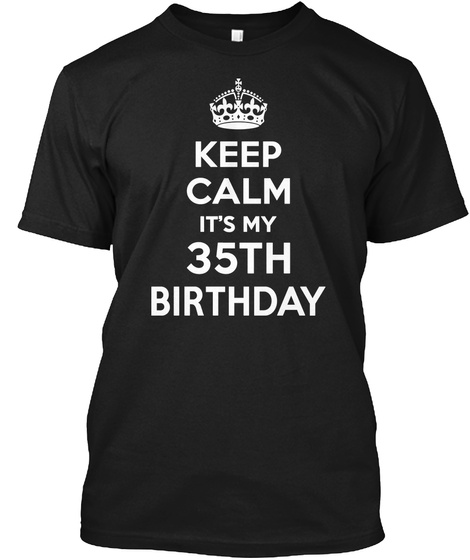 c2d711c89 Keep Calm It's My 35 Th Birthday Black T-Shirt Front. Keep Calm It's My  35th Birthday Gifts ...