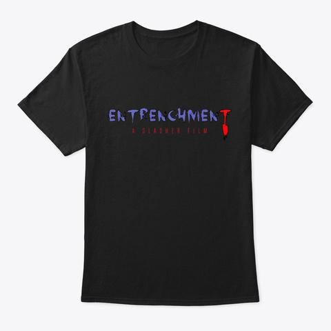 Entrenchment Merch! Black T-Shirt Front