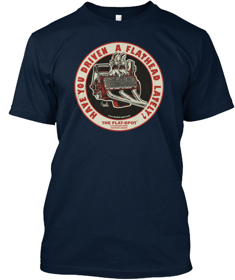 Have You Driven A Flathead Lately? The Flat Spot New Navy T-Shirt Front