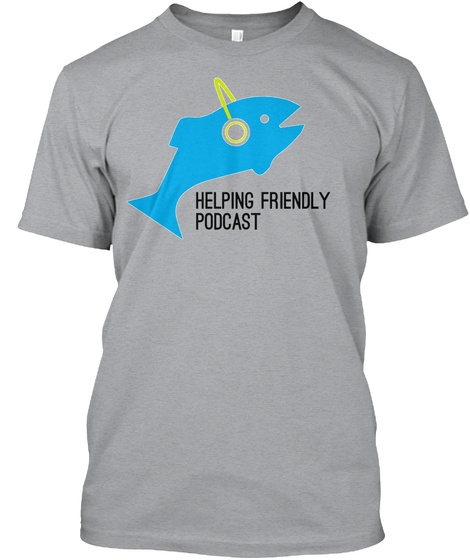 Helping Friendly Podcast Heather Grey T-Shirt Front