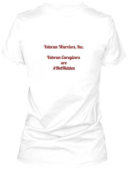 Veteran Warriors, Inc.   Veteran Caregivers  Are #Not Hidden White T-Shirt Back