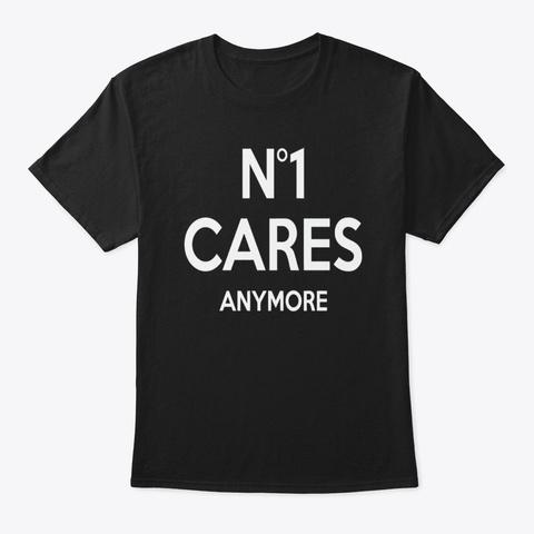 no 1 cares t shirt
