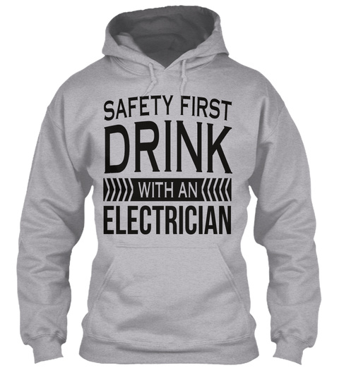Safety First Drink With An Electrician Sport Grey T-Shirt Front