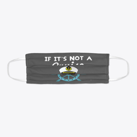 Cruise Face Mask   I'm Not Coming Charcoal T-Shirt Flat