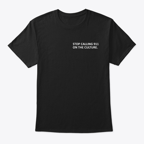 Stop Calling 911 On The Culture Funny Black T-Shirt Front