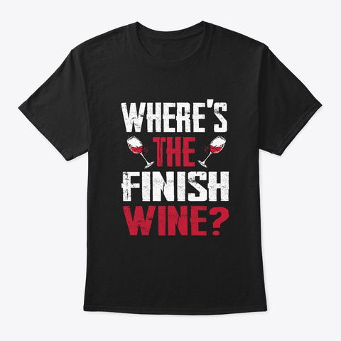 Where Is The Finish Wine Shirt Funny Black T-Shirt Front