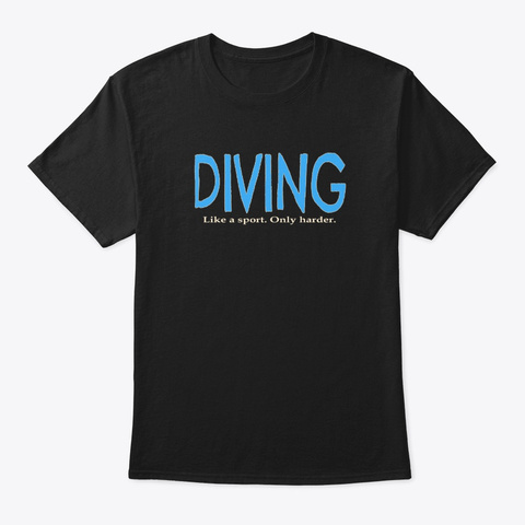 Diving Like A Sport Only Harder Funny Black T-Shirt Front