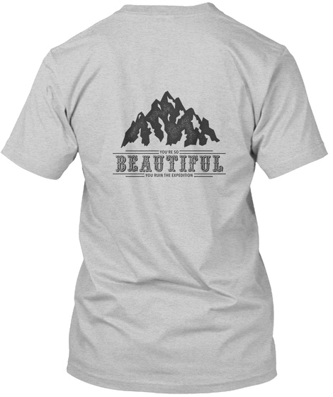 You're So Beautiful You Ruin The Expedition Light Steel T-Shirt Back