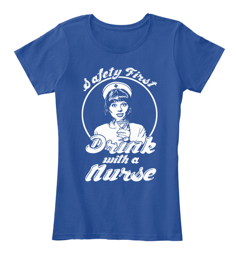 Safety First Drink With A Nurse  Deep Royal  T-Shirt Front
