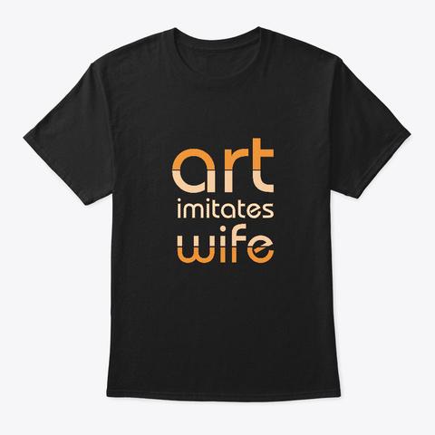 Art Imitates Wife Black T-Shirt Front