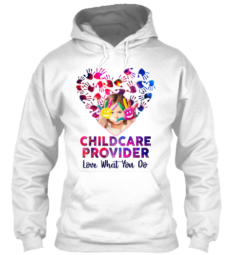 Childcare Provider Love What You Do White T-Shirt Front