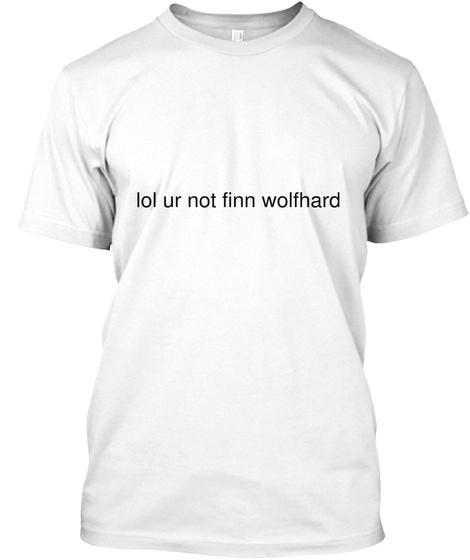 Lol Ur Not Finn Wolfhard White T-Shirt Front