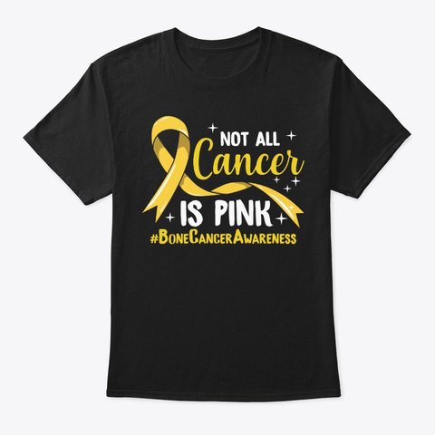 Bone Cancer Gift, Not All Cancer Is Pink Black T-Shirt Front