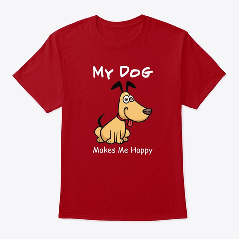 My Dog Makes Me Happy Merch Graphic Deep Red T-Shirt Front