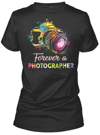 Forever A Photographer Black T-Shirt Back