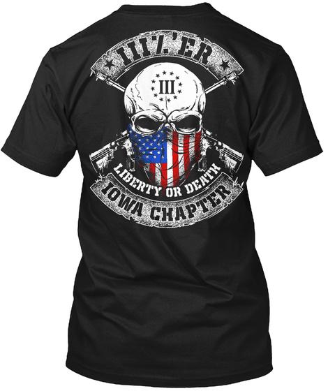 Iii% 'er Iii Liberty Or Death Iowa Chapter Black T-Shirt Back