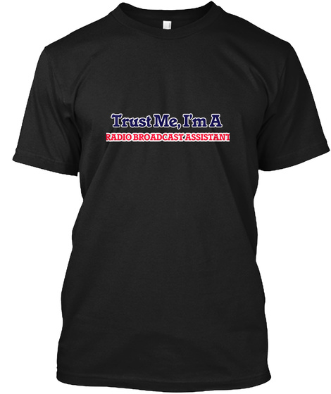 Trust Me I Am A Radio Broadcast Assistant Black T-Shirt Front