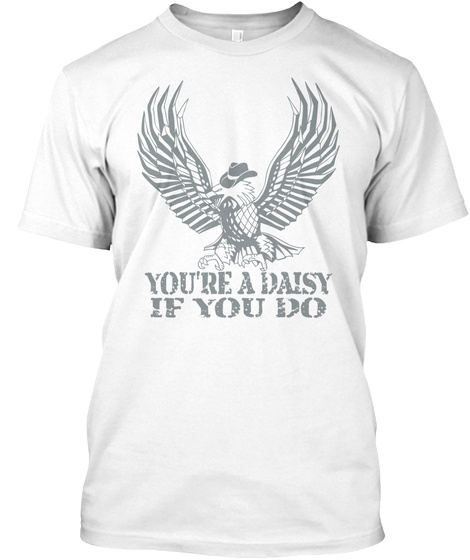 You're A Daisy If You Do White T-Shirt Front