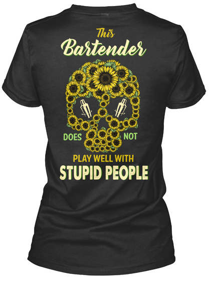 This Bartender Does Not Play Well With Stupid People Black T-Shirt Back