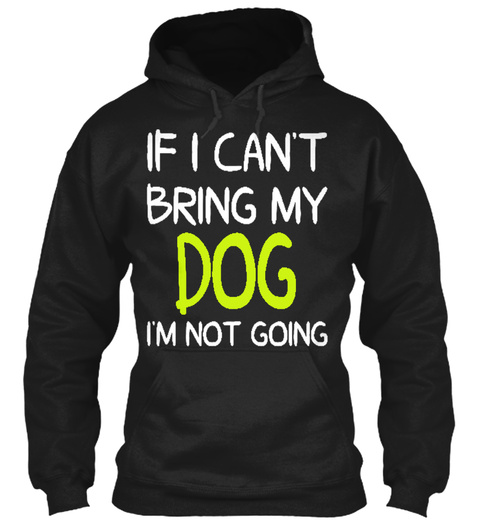 If I Can't Bring My Dog I'm Not Going Black T-Shirt Front