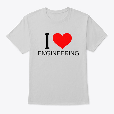 I Love Engineering  Light Steel T-Shirt Front