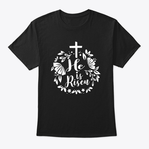 Easter Sunday He Is Risen Jesus Christ C Black T-Shirt Front