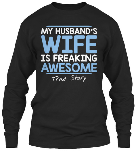 b3cb8bd9 My Husband 's Wife Is Freaking Awesome True Story Black Long Sleeve T-Shirt