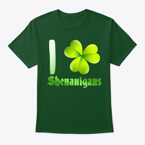 I Clover Shenanigans St. Patrick's Day Deep Forest T-Shirt Front