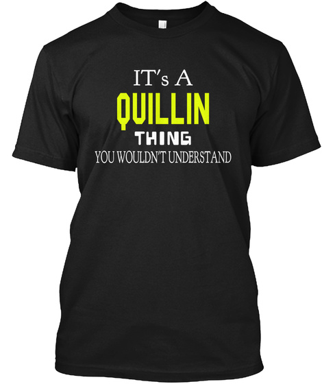 It's A Quillin Thing You Wouldn't Understand Black T-Shirt Front