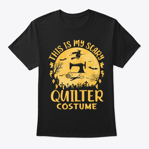 This My Scary Quilter Costume Halloween Black T-Shirt Front