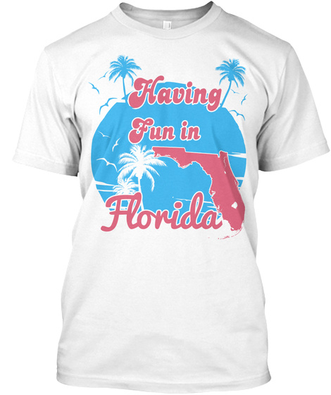 Having Fun In Florida White T-Shirt Front