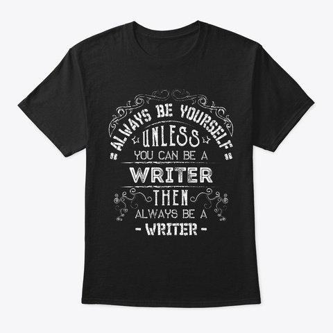 Always Be Yourself Writer Tee Black T-Shirt Front