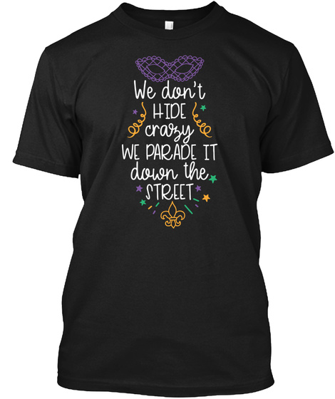 7661d27b6b61ec We Dont Hide Crazy Mardi Gras Shirts - we don't hide crazy we parade ...