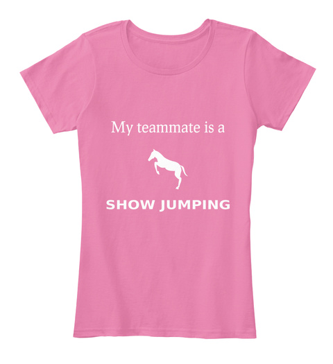 My Teammate Is A Show Jumping True Pink Women's T-Shirt Front