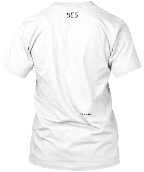 Yes /R/Formula1 White T-Shirt Back
