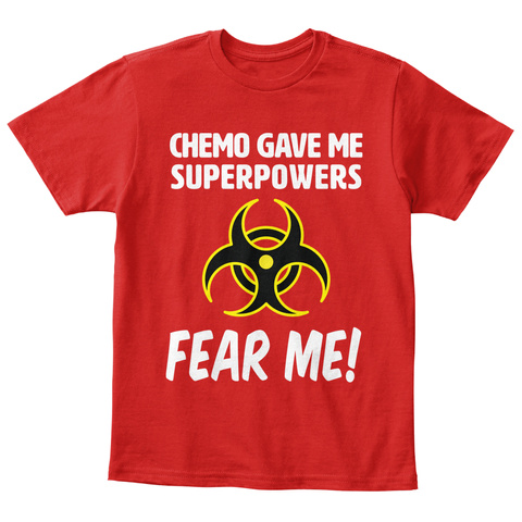 Chemo Gave Me Superpowers Fear Me! Red T-Shirt Front