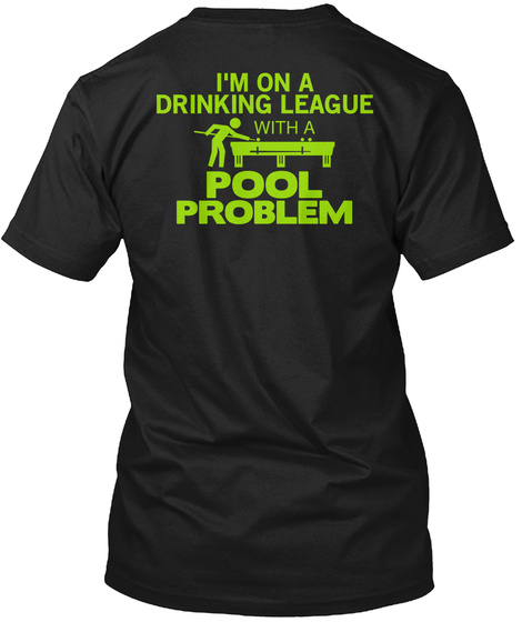 I'm On A Drinking League With A Pool Problem Black T-Shirt Back