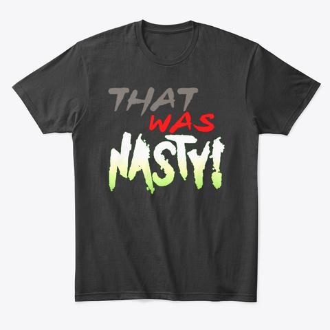 That Was Nasty Wardrobe Black T-Shirt Front