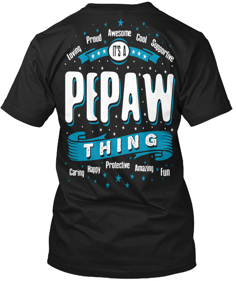Pepaw Thing Loving Proud Awesome Cool Supportive It's A Pepaw Thing Caring Happy Protective Amazing Fun Black T-Shirt Back