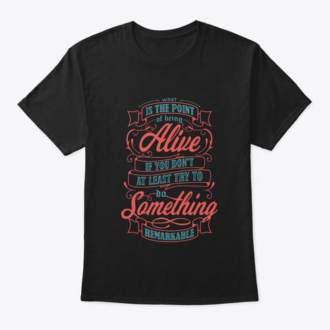 What Is The Point Of Being Alive Black T-Shirt Front
