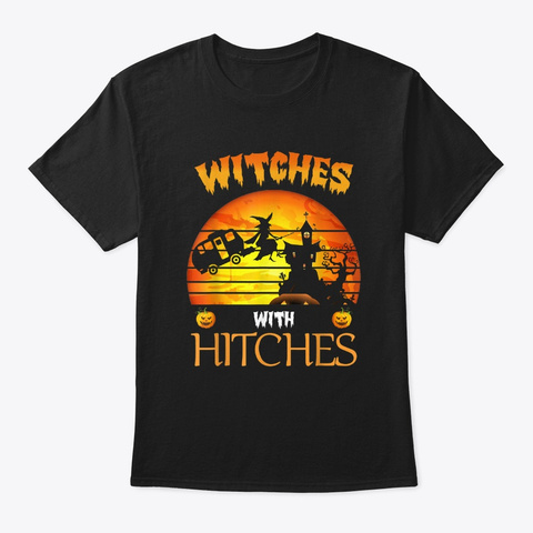 Witches With Hitches Camping Halloween Black T-Shirt Front