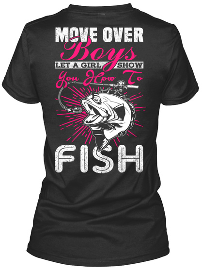 Move Over Boys Let A Girl Show You How To Fish Black T-Shirt Back