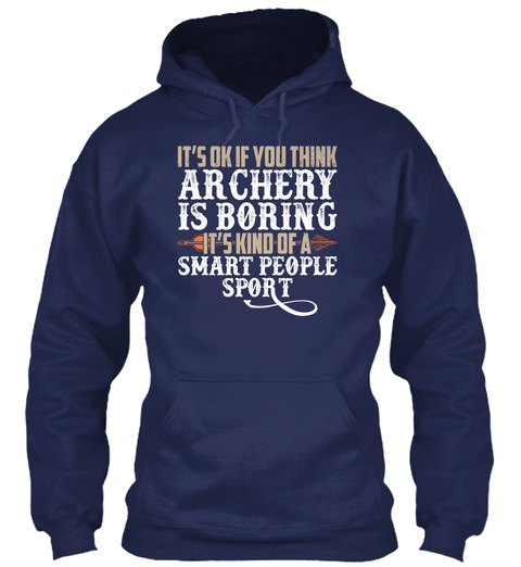 It's Ok If You Think Archery Is Boring It's Kind Of A Smart People Sport Navy T-Shirt Front