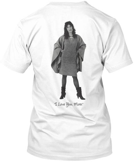 """I Love You, More."" White T-Shirt Back"